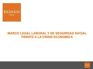 MARCO LEGAL LABORAL Y DE SEGUIRDAD SOCIAL FRENTE A LA CRISIS ECONOMICA