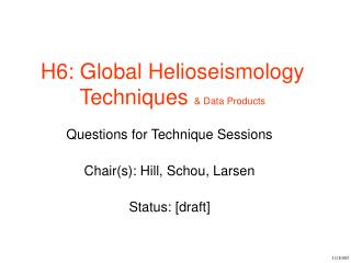 Questions for Technique Sessions Chair(s): Hill, Schou, Larsen Status: [draft]