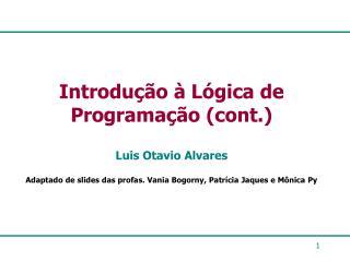 Introdução à Lógica de Programação (cont.) Luis Otavio Alvares