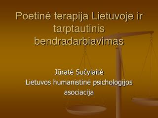 JŪRATĖ SUČYLAITĖ Poetinė terapija Lietuvoje ir tarptautinis bendradarbiavimas