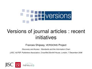 Versions of journal articles : recent initiatives Frances Shipsey,  VERSIONS  Project