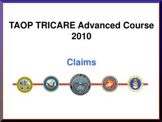 TAOP TRICARE Advanced Course 2010  Claims