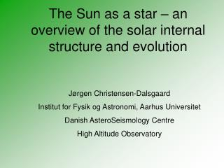 The Sun as a star – an overview of the solar internal structure and evolution