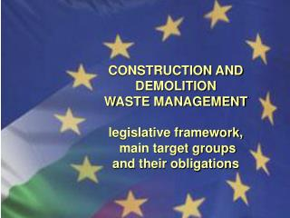 EU CDW FRAMEWORK   NATIONAL  CDW LEGAL FRAMEWORK IN BULGARIA WASTE MANAGEMENT LAW