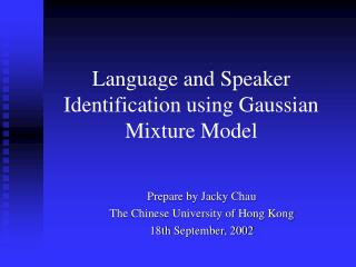 Language and Speaker Identification using Gaussian Mixture Model