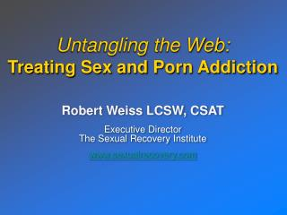 Untangling the Web: Treating Sex and Porn Addiction
