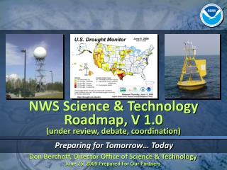 NWS Science & Technology Roadmap, V 1.0 (under review, debate, coordination)