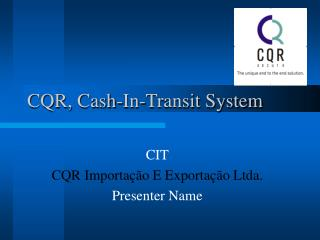 CQR, Cash-In-Transit System