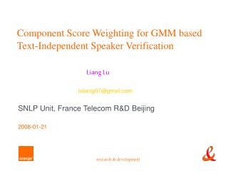 Component Score Weighting for GMM based Text-Independent Speaker Verification Liang Lu