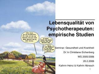 Lebensqualit�t von Psychotherapeuten:  empirische Studien