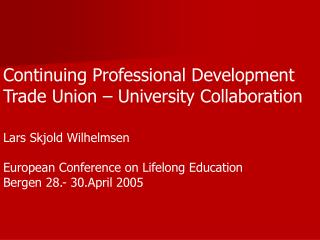 Continuing Professional Development Trade Union – University Collaboration Lars Skjold Wilhelmsen