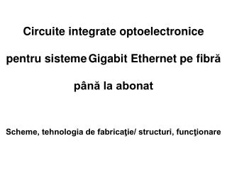 Circuite integrate optoelectronice  pentru sisteme Gigabit Ethernet pe fibr ? p�n? la abonat