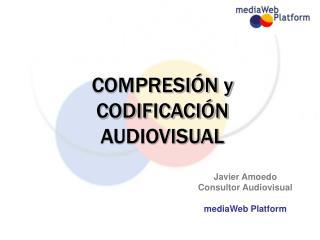 COMPRESIÓN y CODIFICACIÓN AUDIOVISUAL