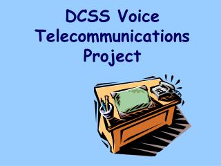 DCSS Voice Telecommunications  Project