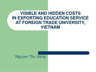 VISIBLE AND HIDDEN COSTS  IN EXPORTING EDUCATION SERVICE  AT FOREIGN TRADE UNIVERSITY, VIETNAM