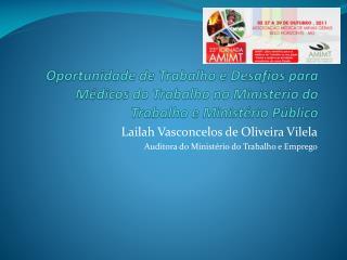 Lailah Vasconcelos de Oliveira Vilela Auditora do Ministério do Trabalho e Emprego
