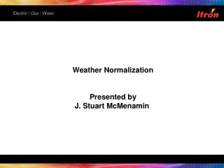 Weather Normalization  Presented by J. Stuart McMenamin
