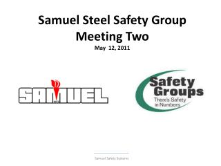 Samuel Steel Safety Group Meeting Two May  12, 2011