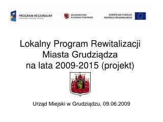 Lokalny Program Rewitalizacji Miasta Grudziądza  na lata 2009-2015 (projekt)