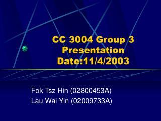 CC 3004 Group 3 Presentation Date:11/4/2003