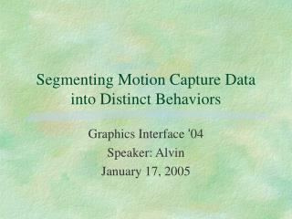 Segmenting Motion Capture Data into Distinct Behaviors