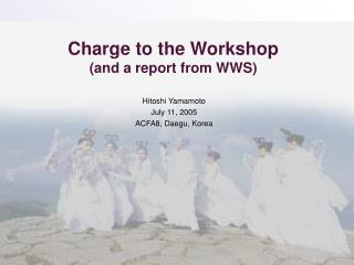 Charge to the Workshop (and a report from WWS)