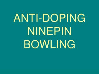 ANTI-DOPING NINEPIN BOWLING