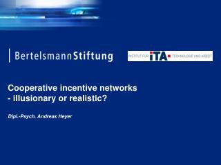Cooperative incentive networks - illusionary or realistic? Dipl.-Psych. Andreas Heyer