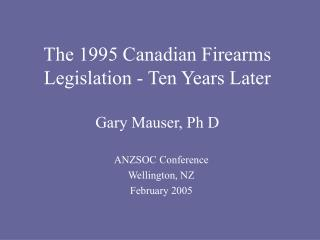 The 1995 Canadian Firearms Legislation - Ten Years Later  Gary Mauser, Ph D