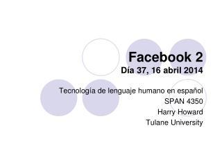 Facebook 2 Día 37, 16 abril 2014