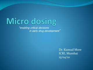 Micro dosing