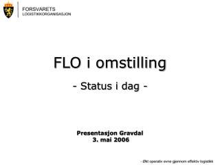FLO i omstilling - Status i dag - Presentasjon Gravdal  3. mai 2006