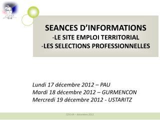 SEANCES D'INFORMATIONS LE SITE EMPLOI TERRITORIAL LES SELECTIONS PROFESSIONNELLES