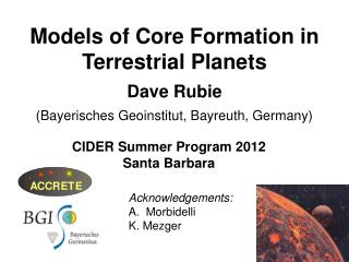 Models of Core Formation in Terrestrial Planets Dave Rubie