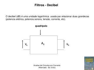 O decibel (dB) é uma unidade logarítmica  usada par relacionar duas grandezas