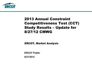 2013 Annual Constraint Competitiveness Test (CCT) Study Results – Update for 8/27/12 CMWG