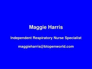 Maggie Harris Independent Respiratory Nurse Specialist maggieharris@btopenworld