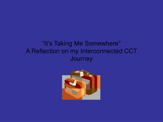 """It's Taking Me Somewhere"" A Reflection on my Interconnected CCT Journey"