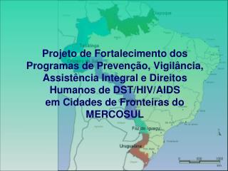 Objetivo  Fortalecer a resposta ao HIV/AIDS e outras DST nas regiões de