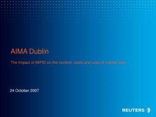 AIMA Dublin The Impact of MiFID on the content, costs and uses of market data