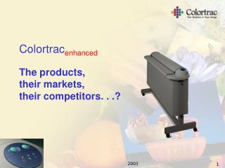Colortrac enhanced The products, their markets, their competitors. . .?