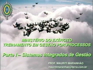 MINISTÉRIO DO EXÉRCITO TREINAMENTO EM GESTÃO POR PROCESSOS Parte I – Sistemas Integrados de Gestão