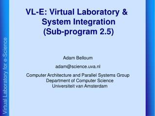 VL-E: Virtual Laboratory & System Integration (Sub-program 2.5)