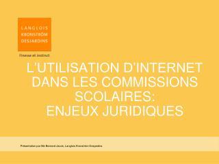 L'UTILISATION D'INTERNET DANS LES COMMISSIONS SCOLAIRES:  ENJEUX JURIDIQUES