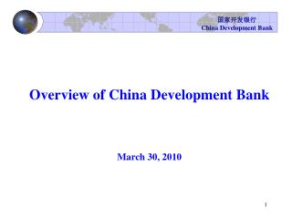 Overview of China Development Bank March 30, 2010
