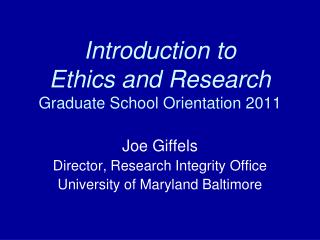 Introduction to Ethics and Research Graduate School Orientation 2011