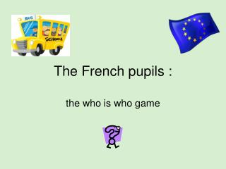 The French pupils :
