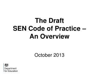 The Draft  SEN Code of Practice –  An Overview October 2013