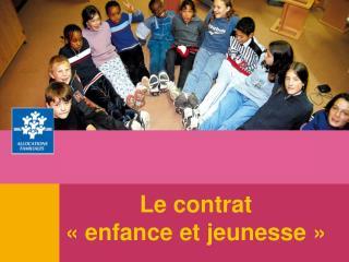 Le contrat  «enfance et jeunesse»