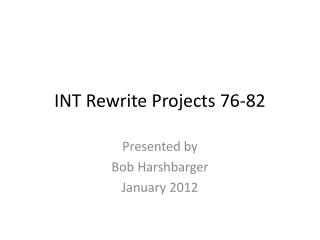 INT Rewrite Projects 76-82